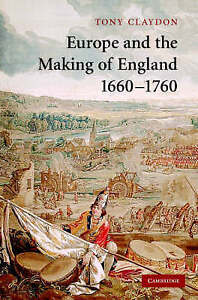 Europe and the Making of England, 1660-1760 (Cambridge Studies in Early Modern B