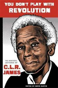 You Don't Play With Revolution: The Montreal Lectures of C.L.R. James-ExLibrary