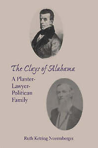 The Clays of Alabama: A Planter-Lawyer-Politician Family (Library Alabama Classi