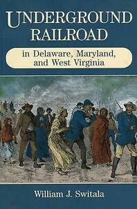 Underground Railroad in Delaware, Maryland, and West Virginia by William J....