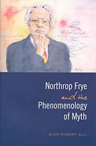 Northrop Frye and the Phenomenology of Myth by Glen Robert Gill (Paperback,...