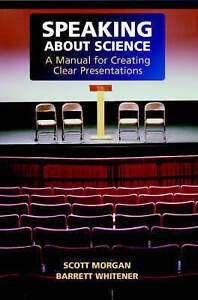 Speaking About Science: A Manual for Creating Clear Presentations by Barrett...