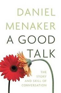 A Good Talk: The Shape and Skill of Conversation: The Story and Skill of Convers