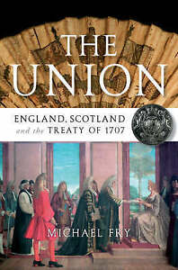 The Union: England, Scotland and the Treaty of 1707 by Michael Fry (Paperback, …