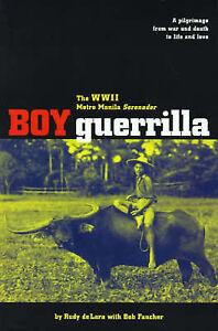 Boy Guerrilla: The World War II Metro Manila Serenader by Rudy de Lara...