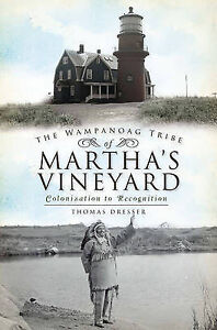 The Wampanoag Tribe of Martha's Vineyard: Colonization to Recognition by...