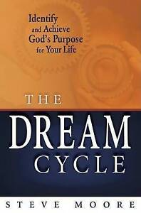 The Dream Cycle Identify Achieve God's Purpose for Your Life by Moore Steve