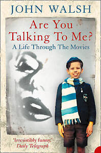Are you talking to me?: A Life Through the Movies, Walsh, John,