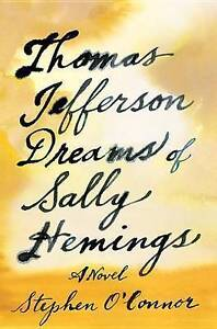 NEW Thomas Jefferson Dreams of Sally Hemings: A Novel by Stephen O'Connor