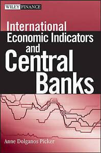 International Economic Indicators and Central Banks, Anne Dolganos Picker