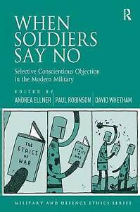 When Soldiers Say No: Selective Conscientious Objection in the Modern...