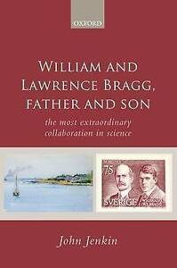 William and Lawrence Bragg, Father and Son: The Most Extraordinary...