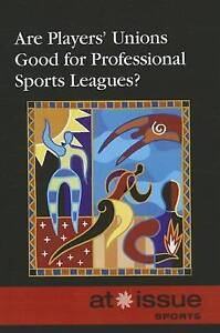 Are Players' Unions Good for Professional Sports Leagues? (At Issue-ExLibrary