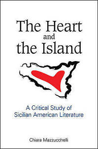 The Heart and the Island: A Critical Study of Sicilian American Literature (SUNY