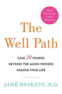 The Well Path: Lose 20 Pounds, Reverse the Aging Process, Change Your Life by...