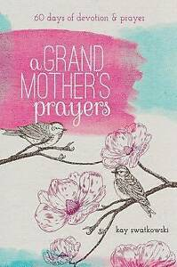 A Grandmother's Prayers: 60 Days of Devotions and Prayer by Swatkowski, Kay