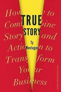 True Story: How to Combine Story and Action to Transform Your Business, Montague