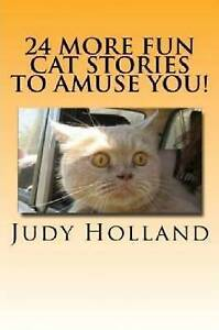 NEW 24 More Fun Cat Stories To Amuse You! by Judy Holland