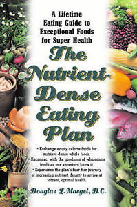 Nutrient-Dense Eating Plan: Enjoy a Lifetime of Super Health with This Fundament