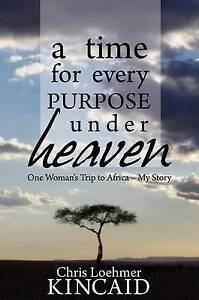 A Time for Every Purpose Under Heaven One Woman's Trip Africa by Kincaid Chris L
