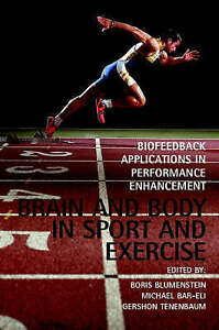 Brain and Body in Sport and Exercise Biofeedback Applications in Performance New