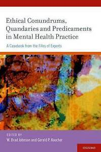 Ethical Conundrums, Quandaries and Predicaments in Mental Health Practice: A...