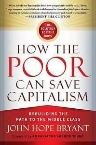 How Poor Can Save Capitalism Rebuilding Path Midd by Bryant John Hope -Paperback