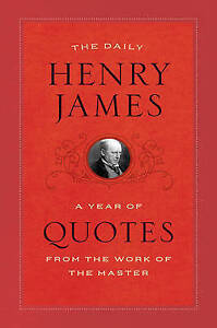Daily Henry James – A Year of Quotes from the Work  of the Master, Henry J