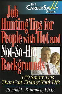 Job Hunting Tips for People with Hot and Not-So-Hot Backgrounds: 150 Smart Tips