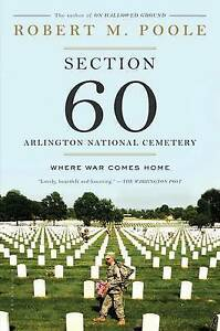 Section 60: Arlington National Cemetery: Where War Comes Home by Robert M....