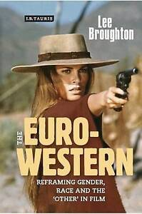 Euro-Western: Reframing Gender, Race and the 'Other' in Film by Lee Broughton...
