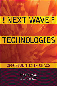NEW The Next Wave of Technologies: Opportunities in Chaos by Phil Simon