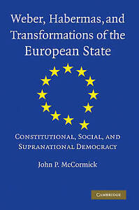 Weber, Habermas and Transformations of the European State: Constitutional, Socia