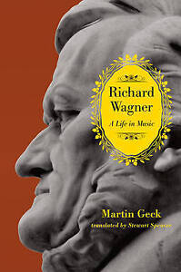 Richard Wagner – A Life in Music, Martin Geck