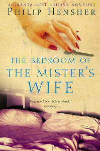 The Bedroom of the Mister's Wife, Philip Hensher