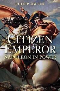 NEW Citizen Emperor: Napoleon in Power by Philip Dwyer