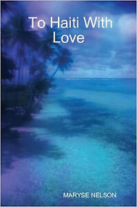 NEW To Haiti with Love by Maryse Nelson