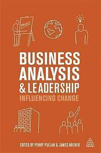 Business Analysis and Leadership: Influencing Change by Pullan, Penny -Hcover