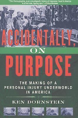 Accidentally, On Purpose: The Making of a Personal Injury Underworld in America, 1