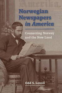 Norwegian Newspapers in America: Connecting Norway and the New Land - New Book L