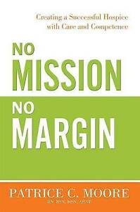 No Mission No Margin Creating Successful Hospice Care an by Moore Patrice C