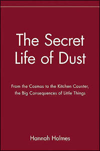 The Secret Life of Dust: From the Cosmos to the Kitchen Counter, the-ExLibrary
