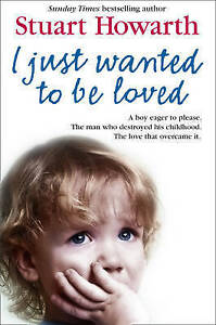 I Just Wanted to Be Loved by Stuart Howarth (Paperback)
