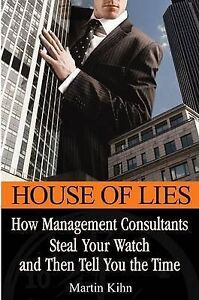 House of lies how management consultants steal your watch and then tell you - England, United Kingdom - House of lies how management consultants steal your watch and then tell you - England, United Kingdom