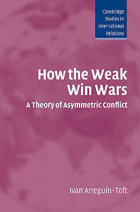 How the Weak Win Wars: A Theory of Asymmetric Conflict (Cambridge-ExLibrary