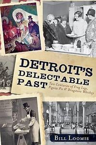 Detroit's Delectable Past:: Two Centuries of Frog Legs, Pigeon Pie and Drugstore