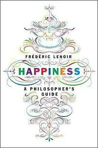 Happiness : A Philosopher's Guide, Andrew Brown, Frederic Lenoir, Very Good Book