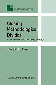 Closing Methodological Divides: Toward Democratic Educational Research (Philosop