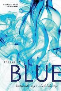 Shades of Blue: Extraordinary in the Ordinary by Glogowski, Charles -Paperback