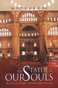 Statue of Our Souls: Revival in Islamic Thought and Activism by Gulen, M. Fethul